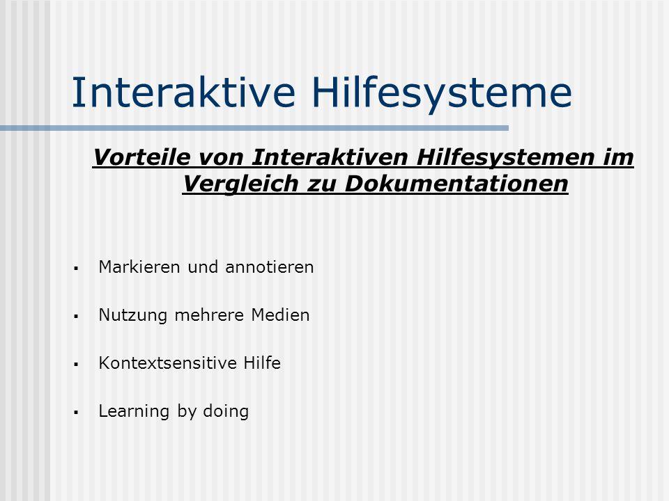 Interaktive Hilfesysteme Nachteile von Interaktiven Hilfesystemen im Vergleich zu Dokumentationen Beanspruchung der Augen Lesbarkeit Unvertrautheit neuer Benutzer/innen Mentaler Aufwand beim Navigieren