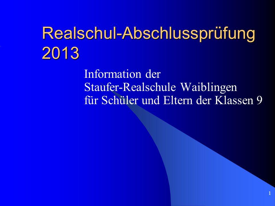 1 Realschul-Abschlussprüfung 2013 Information der Staufer-Realschule Waiblingen für Schüler und Eltern der Klassen 9