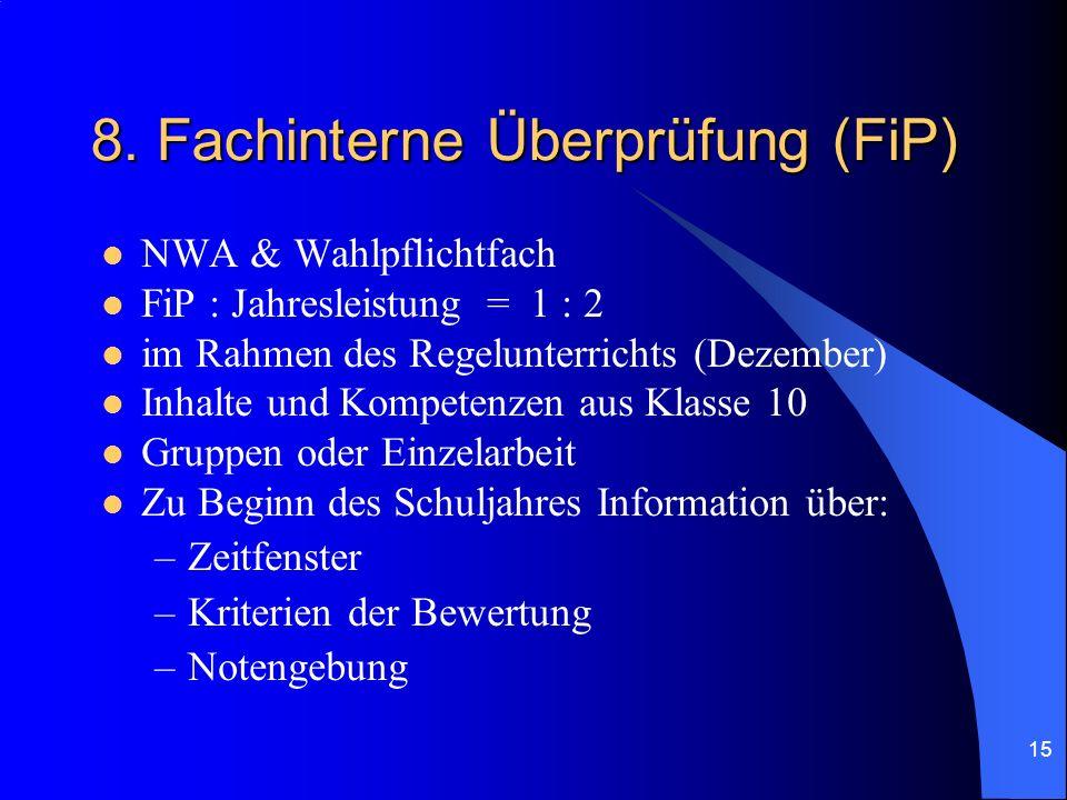 15 8. Fachinterne Überprüfung (FiP) NWA & Wahlpflichtfach FiP : Jahresleistung = 1 : 2 im Rahmen des Regelunterrichts (Dezember) Inhalte und Kompetenz