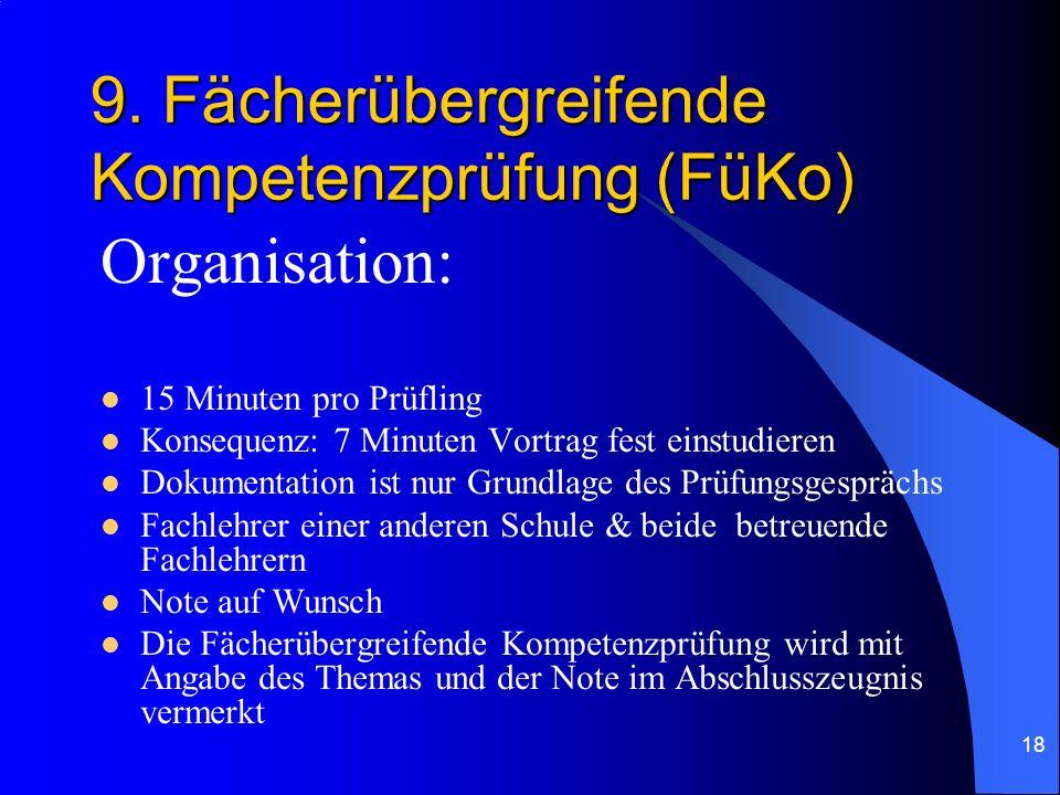 18 9. Fächerübergreifende Kompetenzprüfung (FüKo) Organisation: 15 Minuten pro Prüfling Konsequenz: 7 Minuten Vortrag fest einstudieren Dokumentation