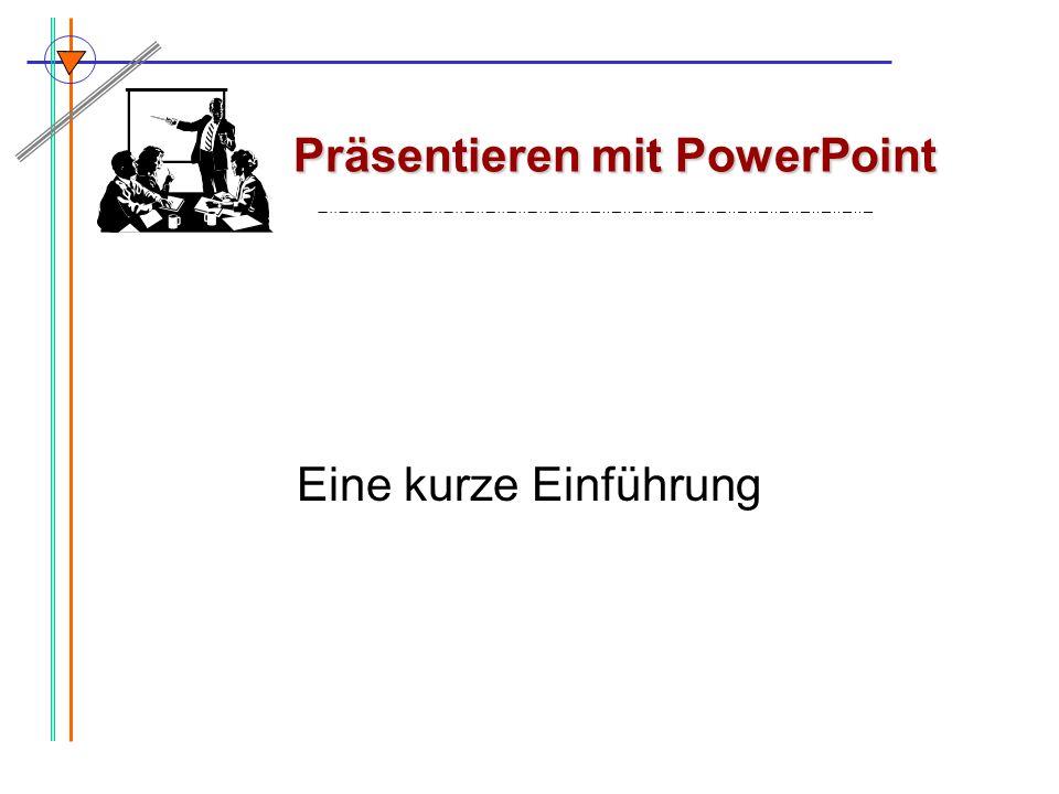 Präsentieren mit PowerPoint Eine kurze Einführung