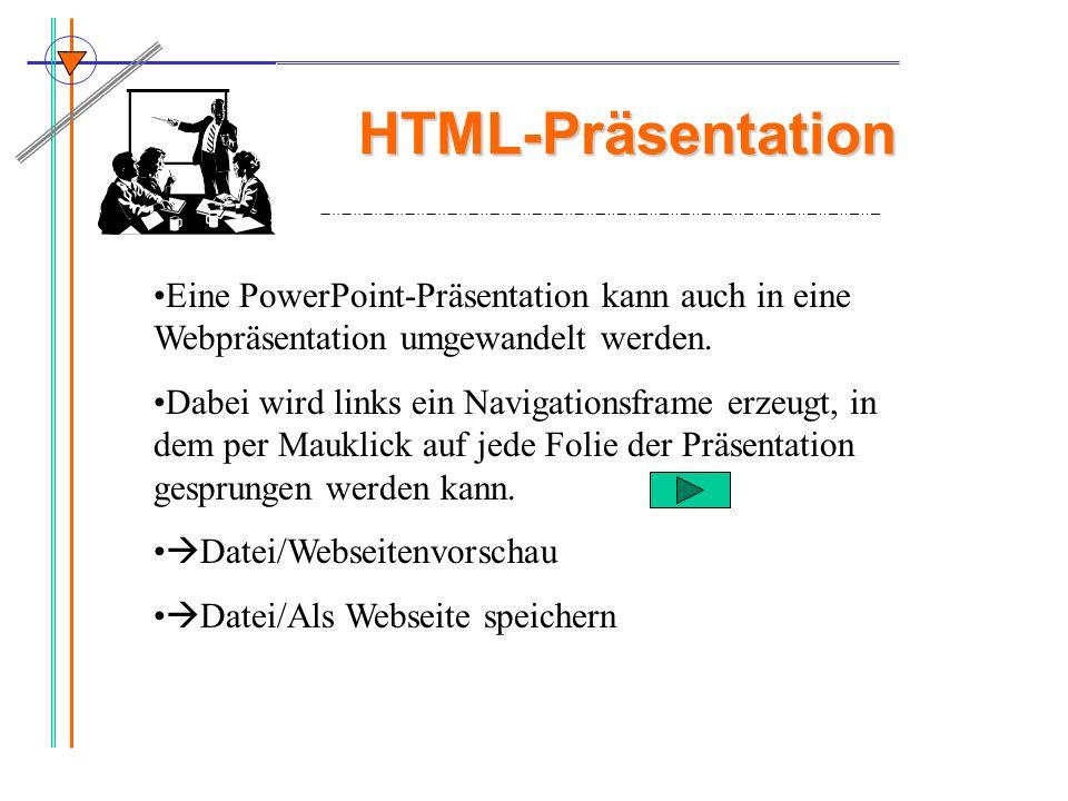 HTML-Präsentation Eine PowerPoint-Präsentation kann auch in eine Webpräsentation umgewandelt werden. Dabei wird links ein Navigationsframe erzeugt, in