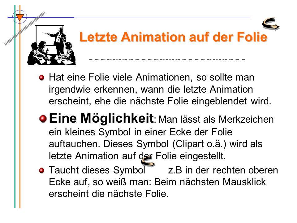 Letzte Animation auf der Folie Hat eine Folie viele Animationen, so sollte man irgendwie erkennen, wann die letzte Animation erscheint, ehe die nächst
