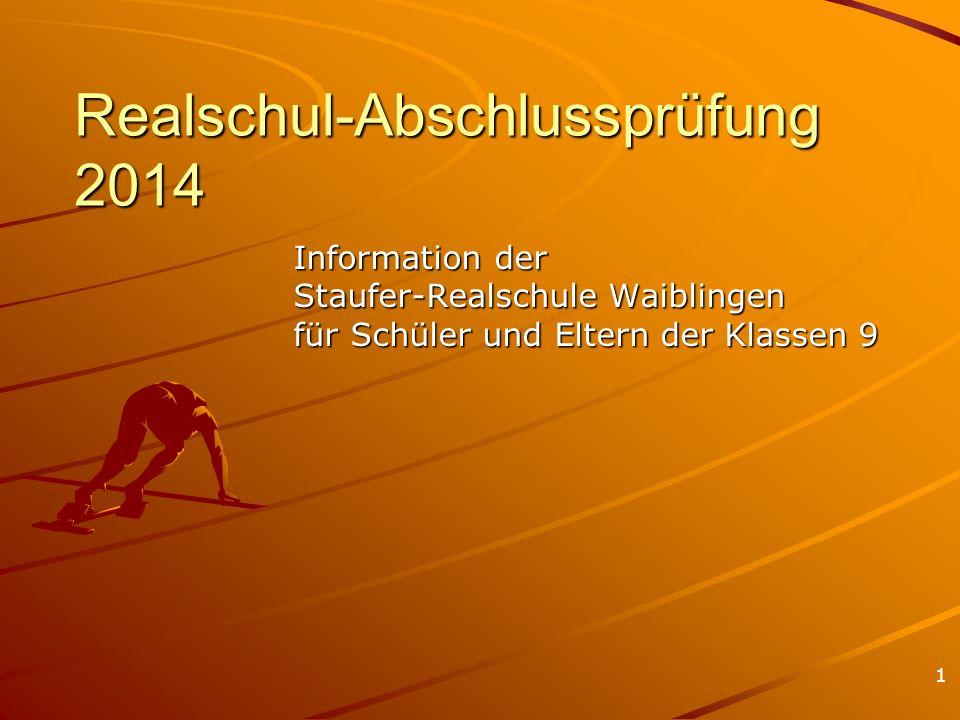 1 Realschul-Abschlussprüfung 2014 Information der Staufer-Realschule Waiblingen für Schüler und Eltern der Klassen 9