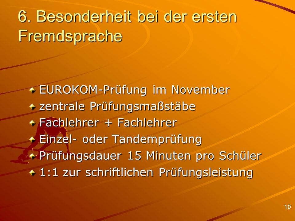 10 6. Besonderheit bei der ersten Fremdsprache EUROKOM-Prüfung im November zentrale Prüfungsmaßstäbe Fachlehrer + Fachlehrer Einzel- oder Tandemprüfun