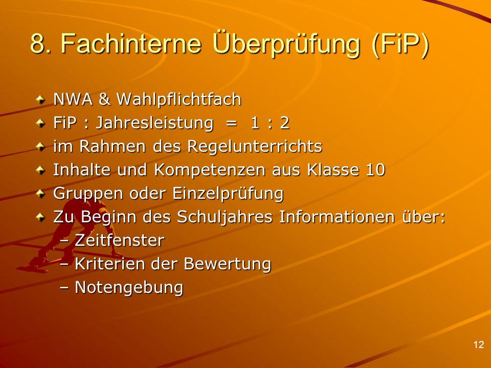 12 8. Fachinterne Überprüfung (FiP) NWA & Wahlpflichtfach FiP : Jahresleistung = 1 : 2 im Rahmen des Regelunterrichts Inhalte und Kompetenzen aus Klas