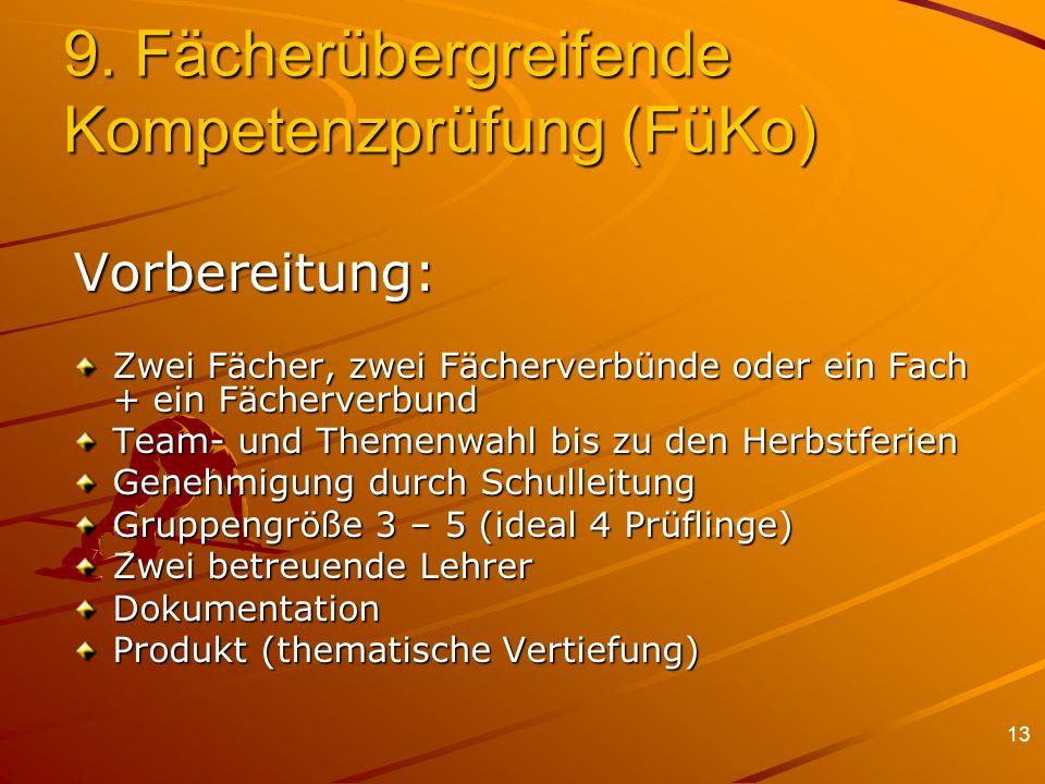 13 9. Fächerübergreifende Kompetenzprüfung (FüKo) Vorbereitung: Zwei Fächer, zwei Fächerverbünde oder ein Fach + ein Fächerverbund Team- und Themenwah