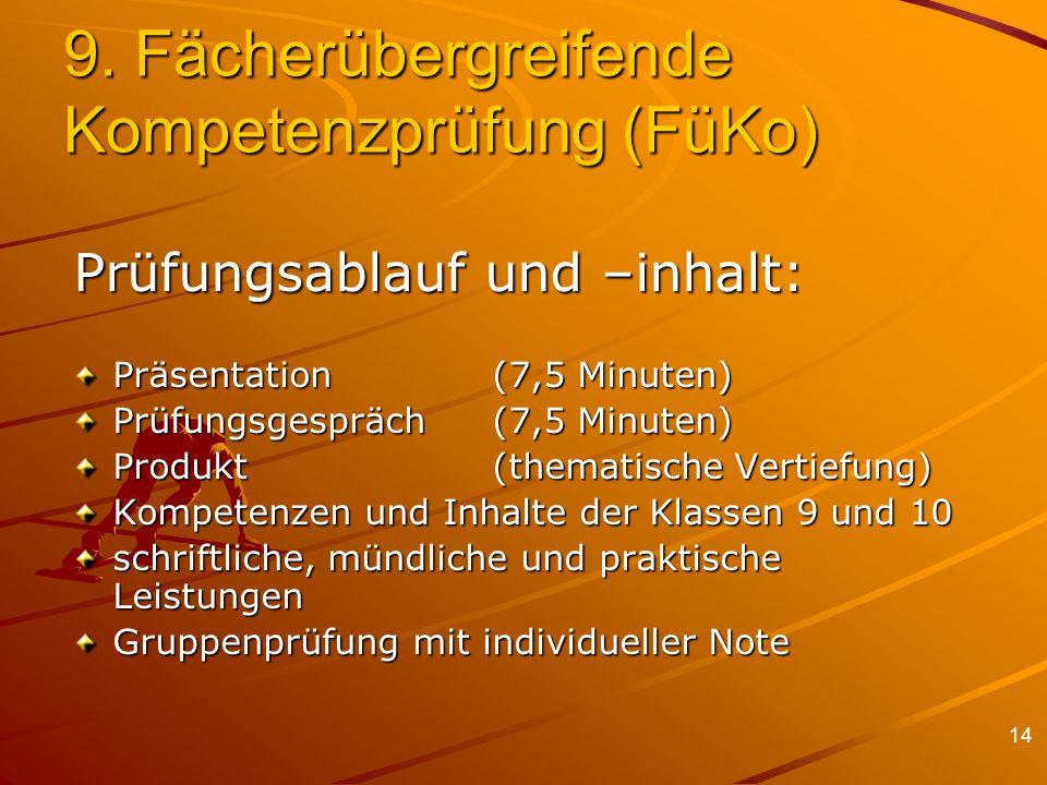 14 9. Fächerübergreifende Kompetenzprüfung (FüKo) Prüfungsablauf und –inhalt: Präsentation(7,5 Minuten) Prüfungsgespräch(7,5 Minuten) Produkt(thematis