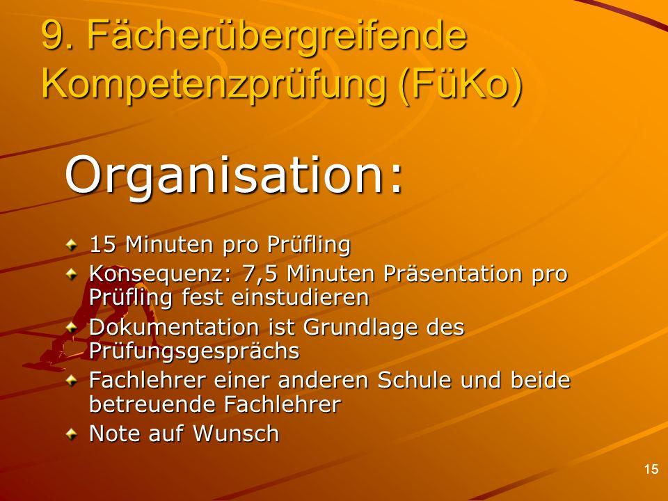 15 9. Fächerübergreifende Kompetenzprüfung (FüKo) Organisation: 15 Minuten pro Prüfling Konsequenz: 7,5 Minuten Präsentation pro Prüfling fest einstud