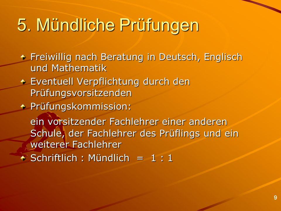 9 5. Mündliche Prüfungen Freiwillig nach Beratung in Deutsch, Englisch und Mathematik Eventuell Verpflichtung durch den Prüfungsvorsitzenden Prüfungsk