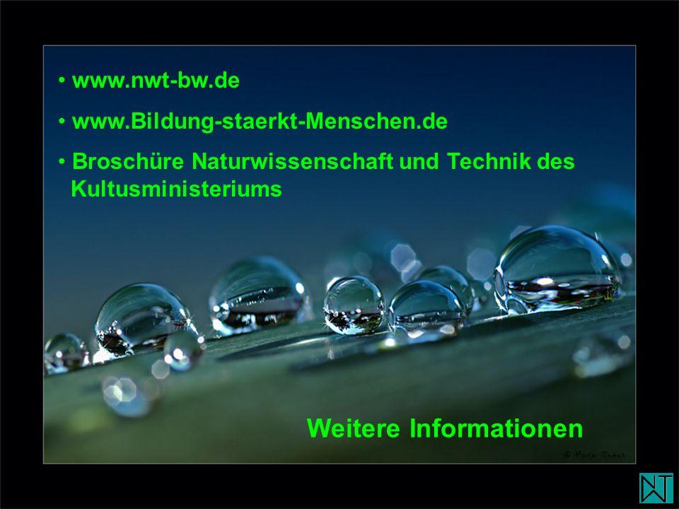 www.nwt-bw.de www.Bildung-staerkt-Menschen.de Broschüre Naturwissenschaft und Technik des Kultusministeriums Weitere Informationen