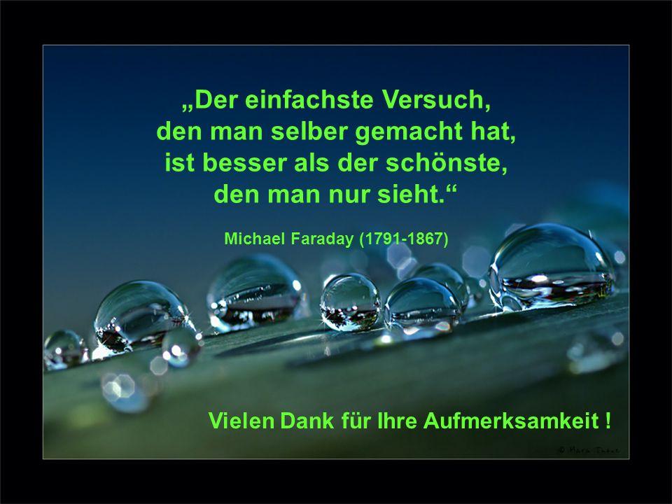Der einfachste Versuch, den man selber gemacht hat, ist besser als der schönste, den man nur sieht. Michael Faraday (1791-1867) Vielen Dank für Ihre A