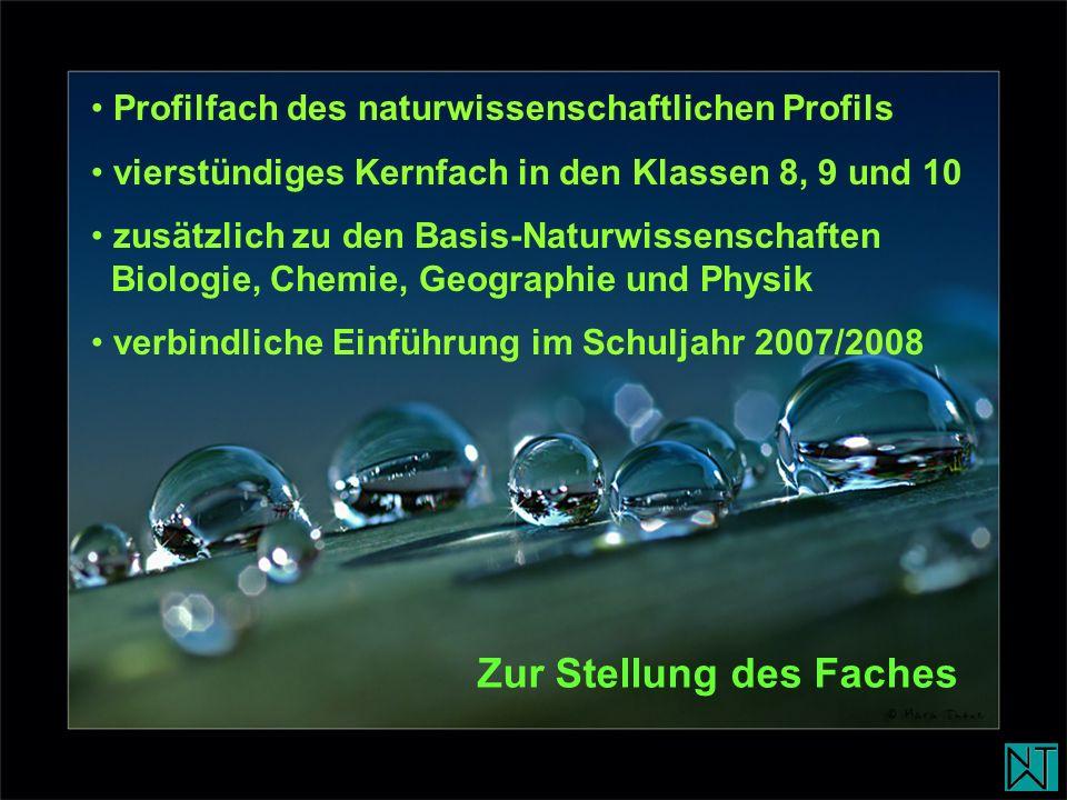 Profilfach des naturwissenschaftlichen Profils vierstündiges Kernfach in den Klassen 8, 9 und 10 zusätzlich zu den Basis-Naturwissenschaften Biologie,