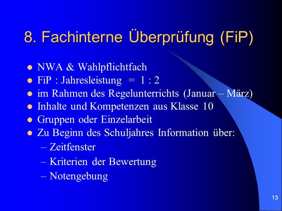 13 8. Fachinterne Überprüfung (FiP) NWA & Wahlpflichtfach FiP : Jahresleistung = 1 : 2 im Rahmen des Regelunterrichts (Januar – März) Inhalte und Komp