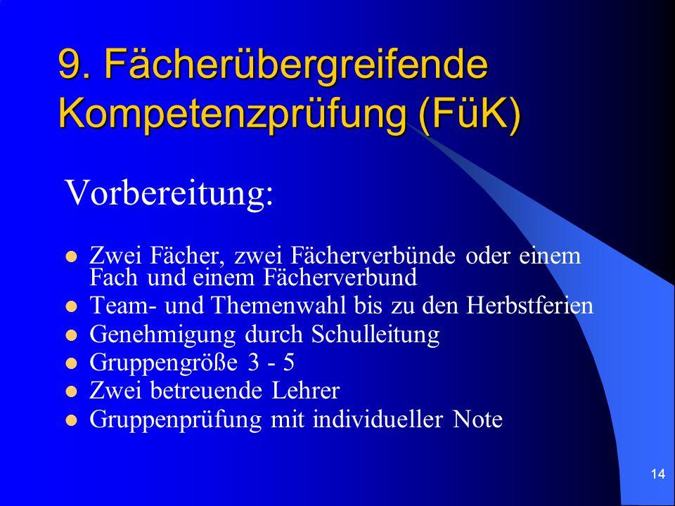 14 9. Fächerübergreifende Kompetenzprüfung (FüK) Vorbereitung: Zwei Fächer, zwei Fächerverbünde oder einem Fach und einem Fächerverbund Team- und Them