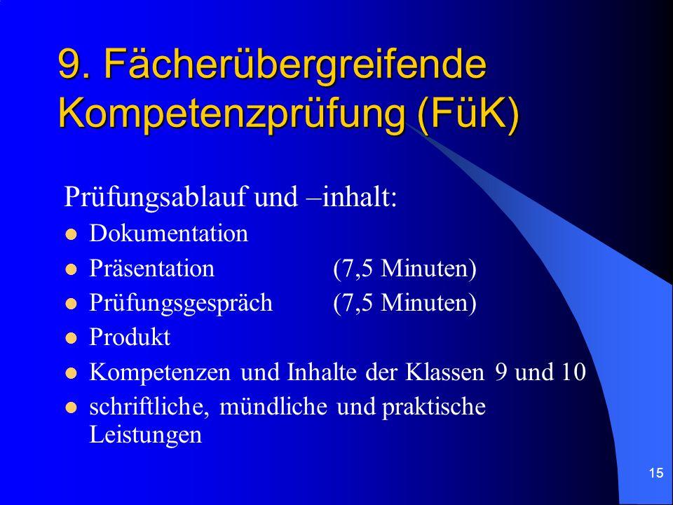 15 9. Fächerübergreifende Kompetenzprüfung (FüK) Prüfungsablauf und –inhalt: Dokumentation Präsentation(7,5 Minuten) Prüfungsgespräch(7,5 Minuten) Pro