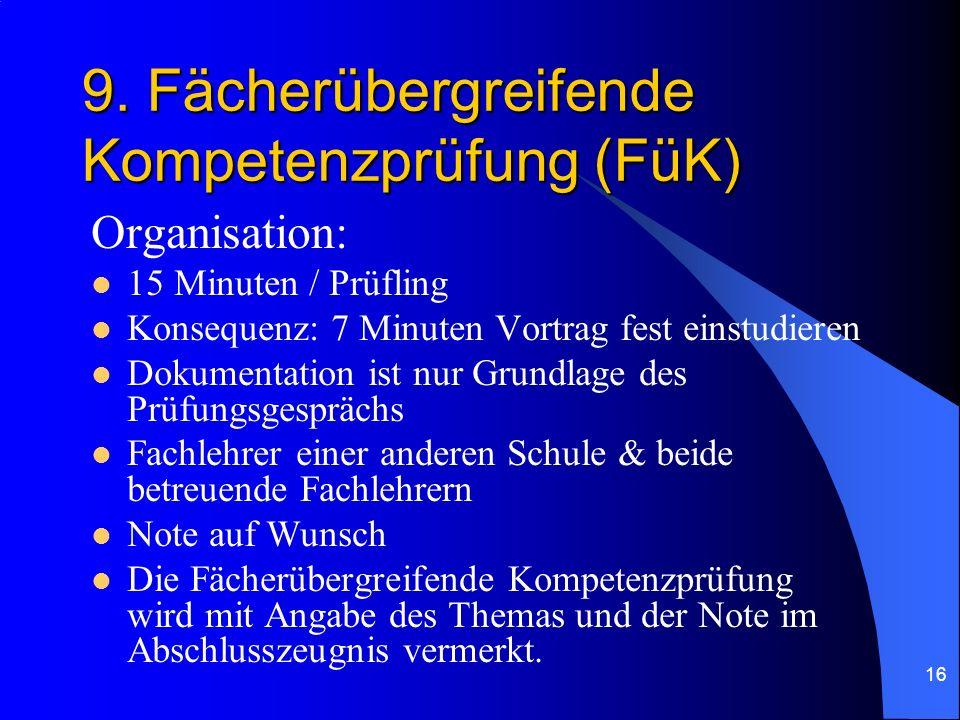 16 9. Fächerübergreifende Kompetenzprüfung (FüK) Organisation: 15 Minuten / Prüfling Konsequenz: 7 Minuten Vortrag fest einstudieren Dokumentation ist