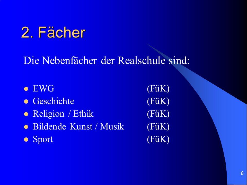 6 2. Fächer Die Nebenfächer der Realschule sind: EWG(FüK) Geschichte(FüK) Religion / Ethik(FüK) Bildende Kunst / Musik(FüK) Sport(FüK)