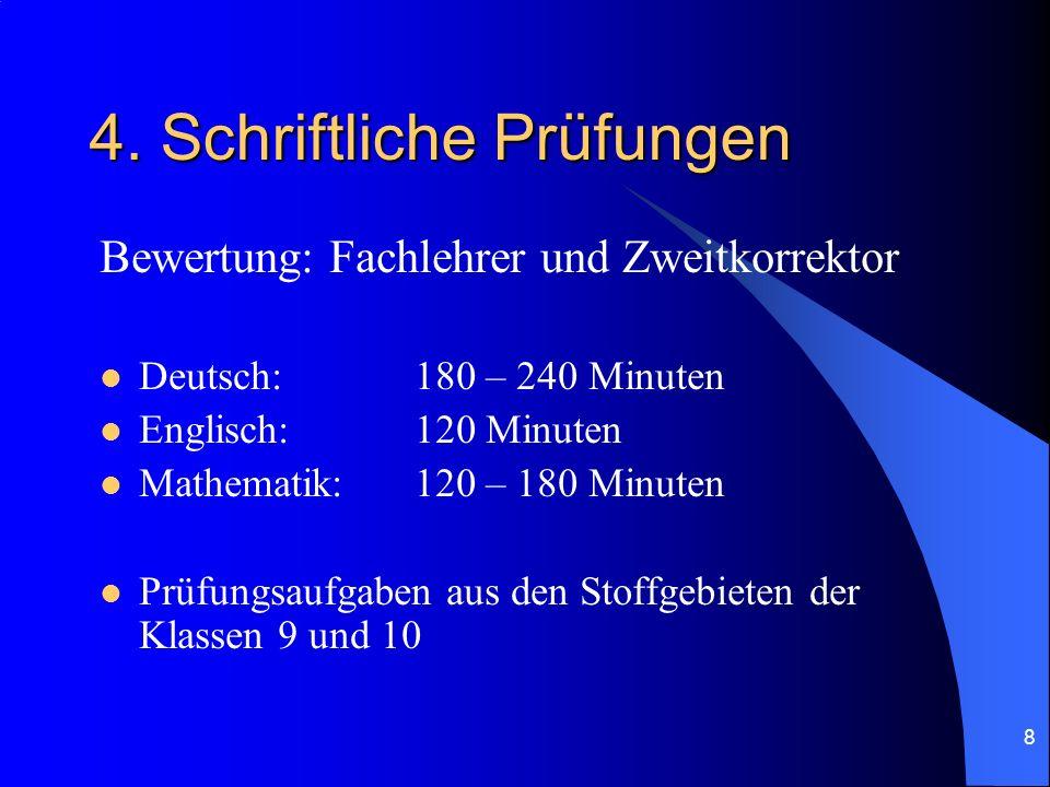 8 4. Schriftliche Prüfungen Bewertung: Fachlehrer und Zweitkorrektor Deutsch: 180 – 240 Minuten Englisch: 120 Minuten Mathematik: 120 – 180 Minuten Pr