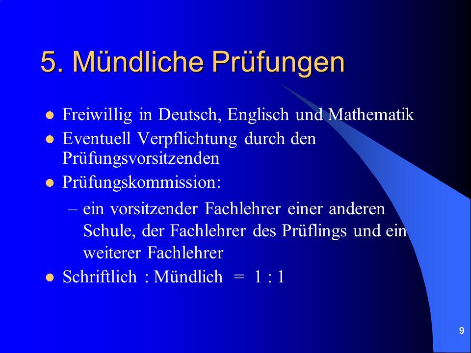 9 5. Mündliche Prüfungen Freiwillig in Deutsch, Englisch und Mathematik Eventuell Verpflichtung durch den Prüfungsvorsitzenden Prüfungskommission: –ei