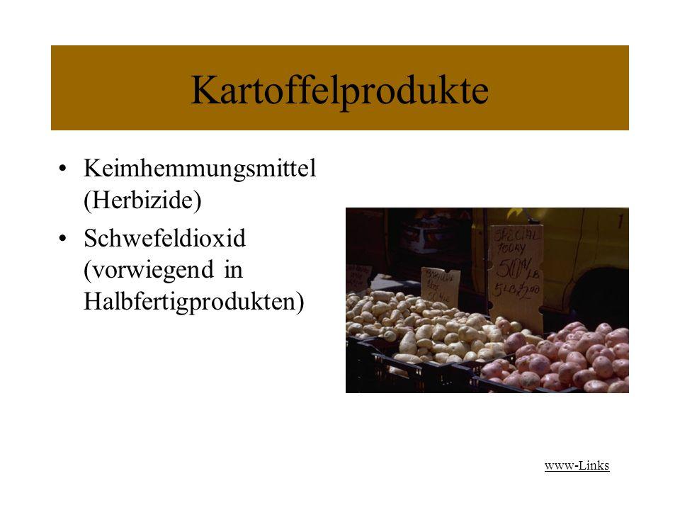 Kartoffelprodukte Keimhemmungsmittel (Herbizide) Schwefeldioxid (vorwiegend in Halbfertigprodukten) www-Links