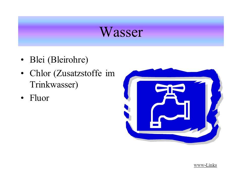 Wasser Blei (Bleirohre) Chlor (Zusatzstoffe im Trinkwasser) Fluor www-Links