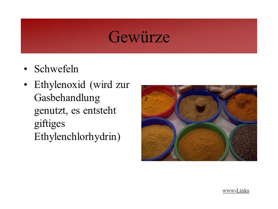 Gewürze Schwefeln Ethylenoxid (wird zur Gasbehandlung genutzt, es entsteht giftiges Ethylenchlorhydrin) www-Links