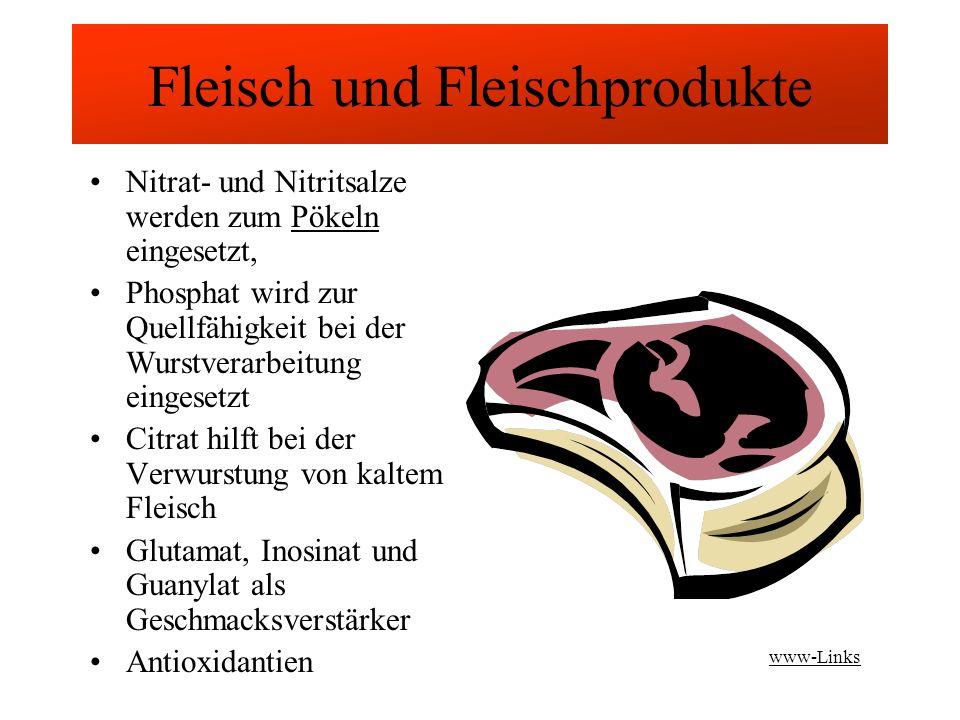 Fleisch und Fleischprodukte Nitrat- und Nitritsalze werden zum Pökeln eingesetzt,Pökeln Phosphat wird zur Quellfähigkeit bei der Wurstverarbeitung eingesetzt Citrat hilft bei der Verwurstung von kaltem Fleisch Glutamat, Inosinat und Guanylat als Geschmacksverstärker Antioxidantien www-Links