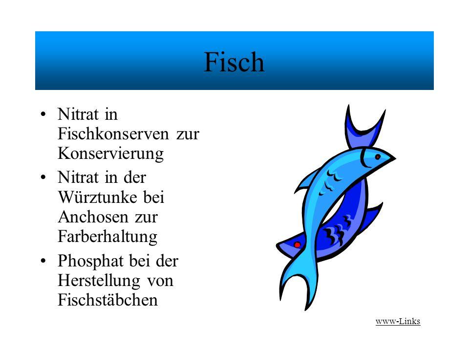 Fisch Nitrat in Fischkonserven zur Konservierung Nitrat in der Würztunke bei Anchosen zur Farberhaltung Phosphat bei der Herstellung von Fischstäbchen www-Links