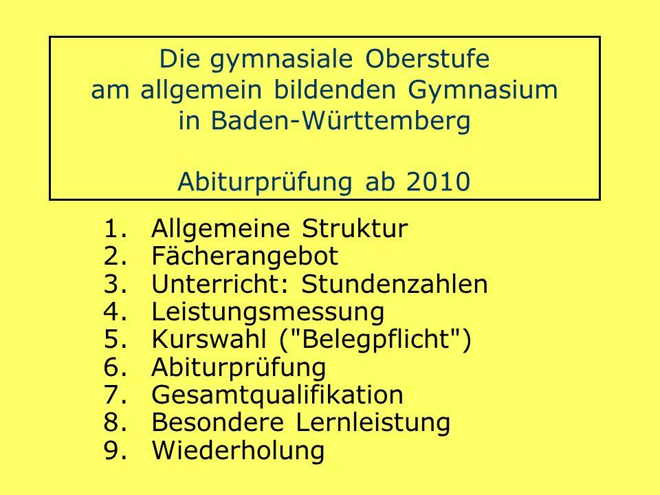 Die gymnasiale Oberstufe am allgemein bildenden Gymnasium in Baden-Württemberg Abiturprüfung ab 2010 1.Allgemeine Struktur 2.Fächerangebot 3.Unterrich