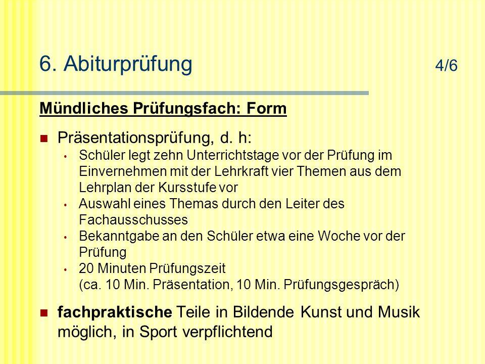 6.Abiturprüfung 4/6 Mündliches Prüfungsfach: Form Präsentationsprüfung, d.