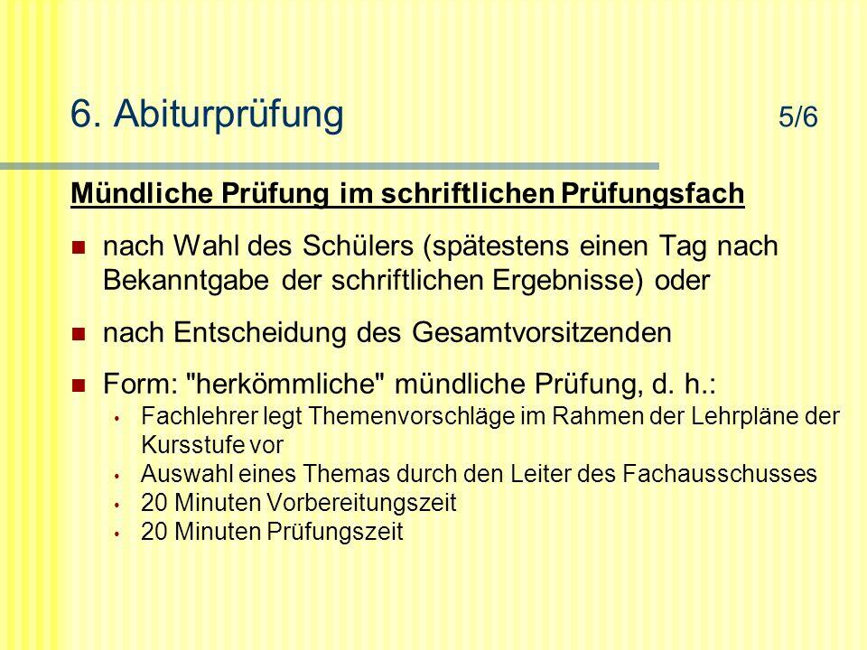 6. Abiturprüfung 5/6 Mündliche Prüfung im schriftlichen Prüfungsfach nach Wahl des Schülers (spätestens einen Tag nach Bekanntgabe der schriftlichen E