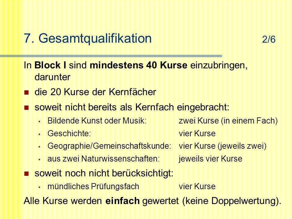7. Gesamtqualifikation 2/6 In Block I sind mindestens 40 Kurse einzubringen, darunter die 20 Kurse der Kernfächer soweit nicht bereits als Kernfach ei