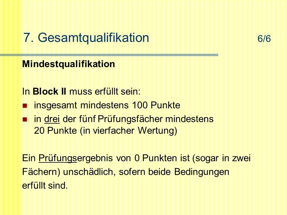 7. Gesamtqualifikation 6/6 Mindestqualifikation In Block II muss erfüllt sein: insgesamt mindestens 100 Punkte in drei der fünf Prüfungsfächer mindest