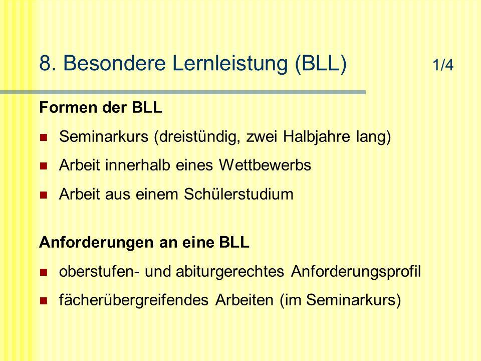 8. Besondere Lernleistung (BLL) 1/4 Formen der BLL Seminarkurs (dreistündig, zwei Halbjahre lang) Arbeit innerhalb eines Wettbewerbs Arbeit aus einem