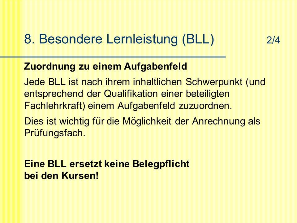 8. Besondere Lernleistung (BLL) 2/4 Zuordnung zu einem Aufgabenfeld Jede BLL ist nach ihrem inhaltlichen Schwerpunkt (und entsprechend der Qualifikati