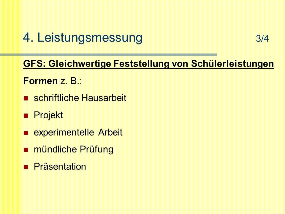 4. Leistungsmessung 3/4 GFS: Gleichwertige Feststellung von Schülerleistungen Formen z. B.: schriftliche Hausarbeit Projekt experimentelle Arbeit münd