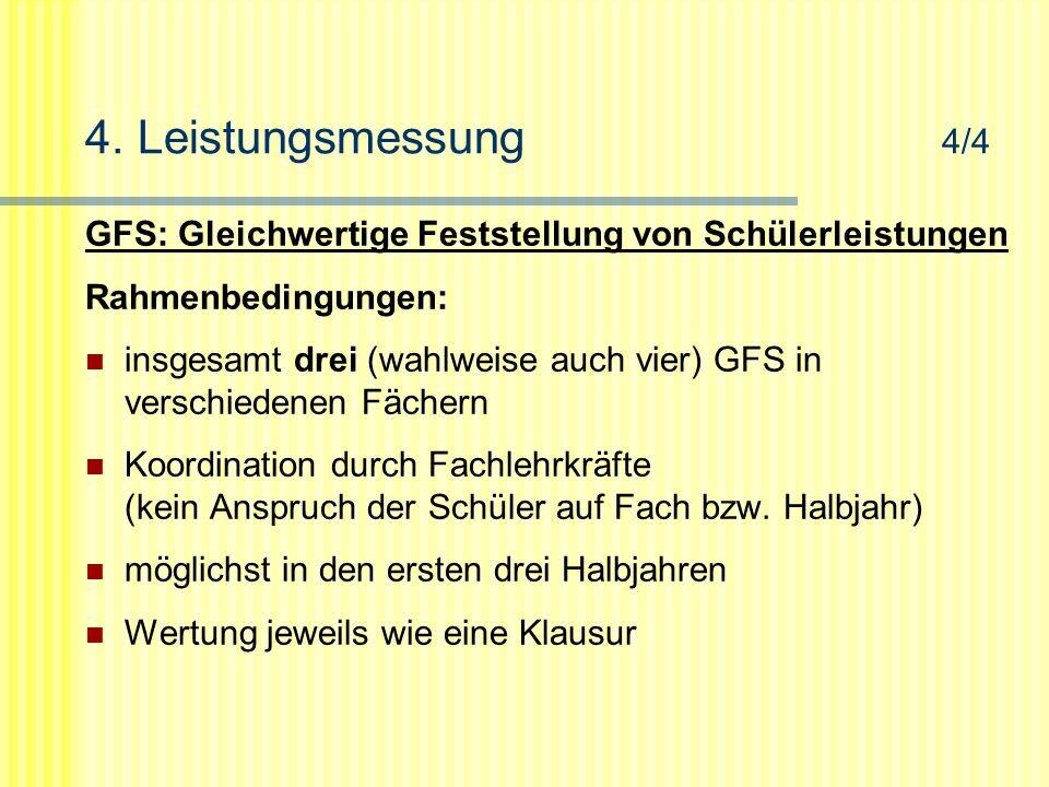 4. Leistungsmessung 4/4 GFS: Gleichwertige Feststellung von Schülerleistungen Rahmenbedingungen: insgesamt drei (wahlweise auch vier) GFS in verschied