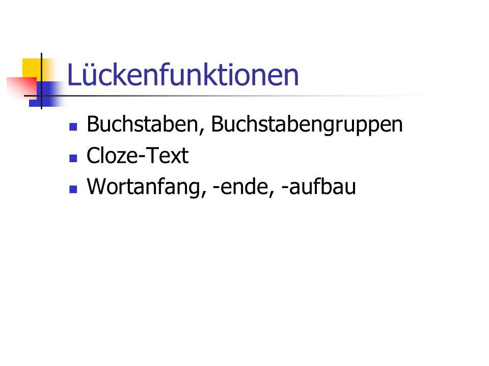 Lückenfunktionen Buchstaben, Buchstabengruppen Cloze-Text Wortanfang, -ende, -aufbau