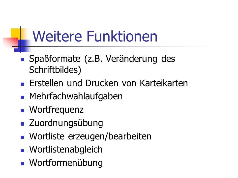 Weitere Funktionen Spaßformate (z.B. Veränderung des Schriftbildes) Erstellen und Drucken von Karteikarten Mehrfachwahlaufgaben Wortfrequenz Zuordnung