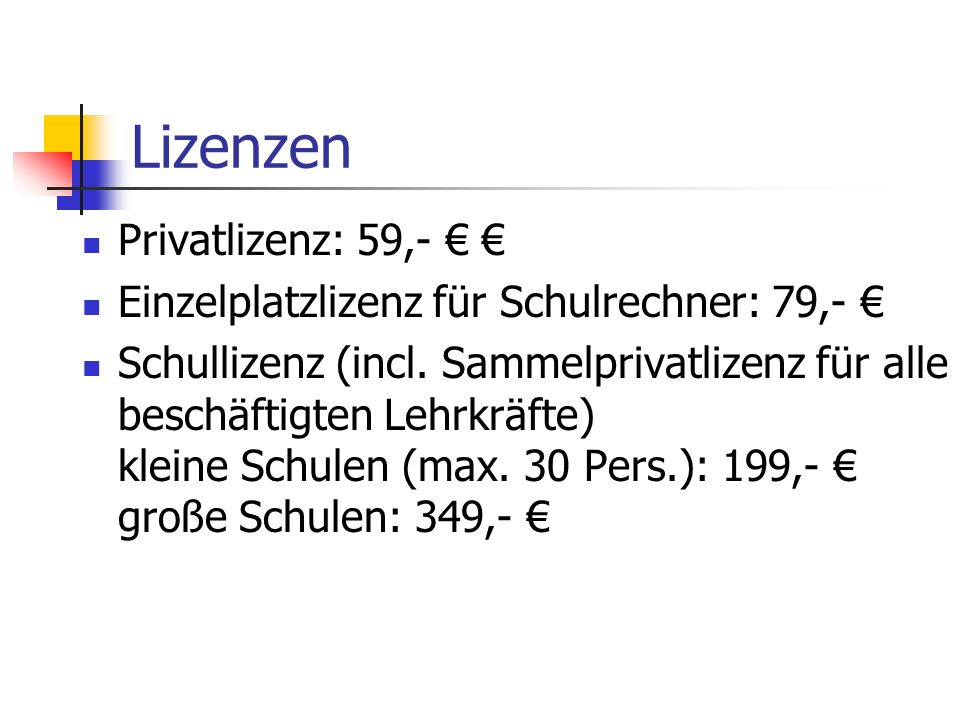 Lizenzen Privatlizenz: 59,- Einzelplatzlizenz für Schulrechner: 79,- Schullizenz (incl. Sammelprivatlizenz für alle beschäftigten Lehrkräfte) kleine S