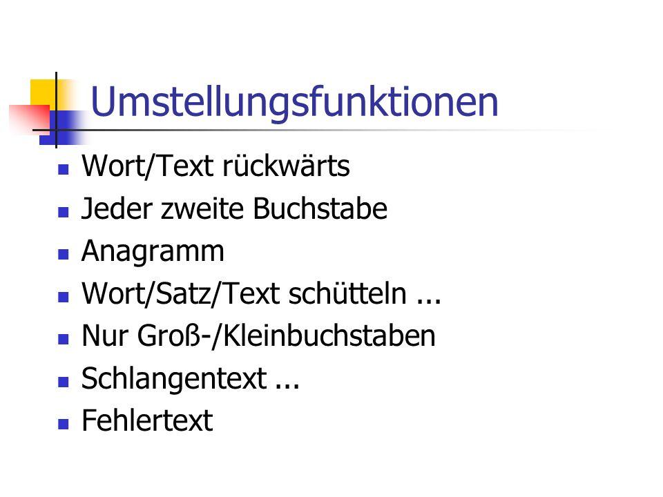 Umstellungsfunktionen Wort/Text rückwärts Jeder zweite Buchstabe Anagramm Wort/Satz/Text schütteln... Nur Groß-/Kleinbuchstaben Schlangentext... Fehle