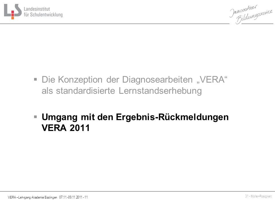 VERA –Lehrgang Akademie Esslingen 07.11.-09.11.2011 - 11 31 - Müller-Rosigkeit Die Konzeption der Diagnosearbeiten VERA als standardisierte Lernstands