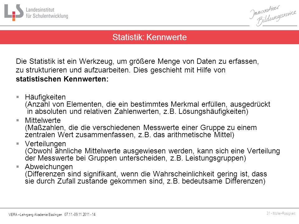 VERA –Lehrgang Akademie Esslingen 07.11.-09.11.2011 - 14 31 - Müller-Rosigkeit Die Statistik ist ein Werkzeug, um größere Menge von Daten zu erfassen,