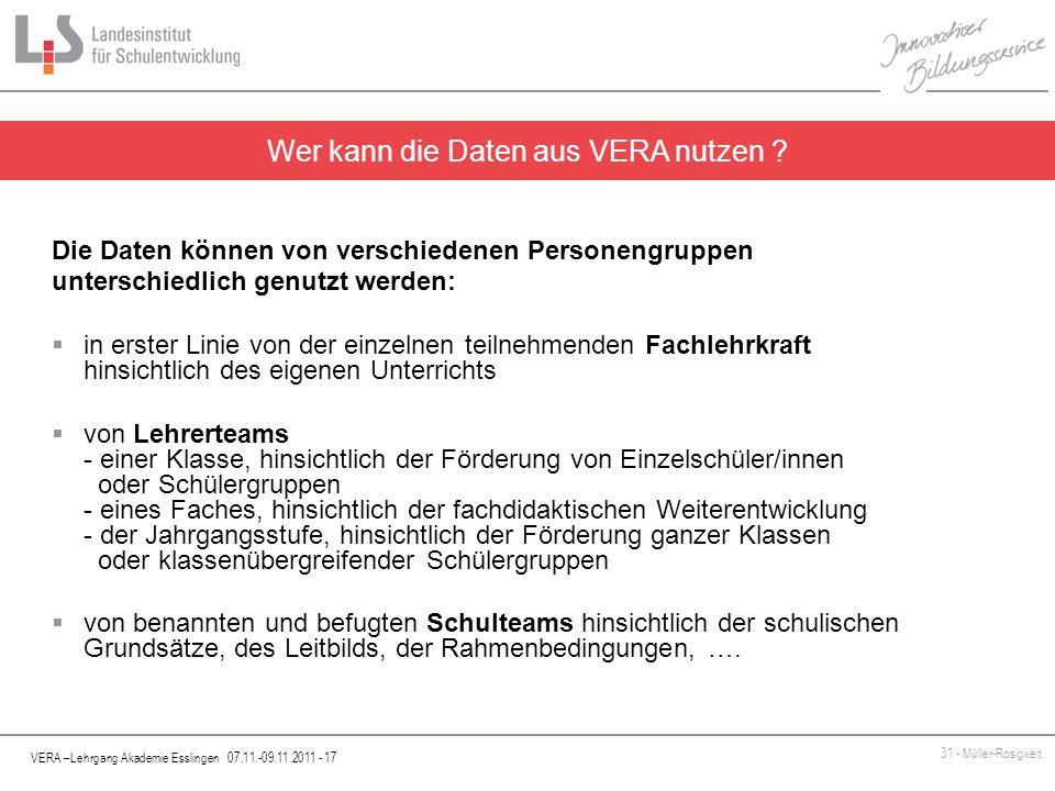 VERA –Lehrgang Akademie Esslingen 07.11.-09.11.2011 - 17 31 - Müller-Rosigkeit Die Daten können von verschiedenen Personengruppen unterschiedlich genu