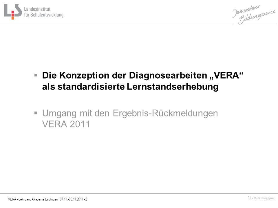 VERA –Lehrgang Akademie Esslingen 07.11.-09.11.2011 - 2 31 - Müller-Rosigkeit Die Konzeption der Diagnosearbeiten VERA als standardisierte Lernstandse