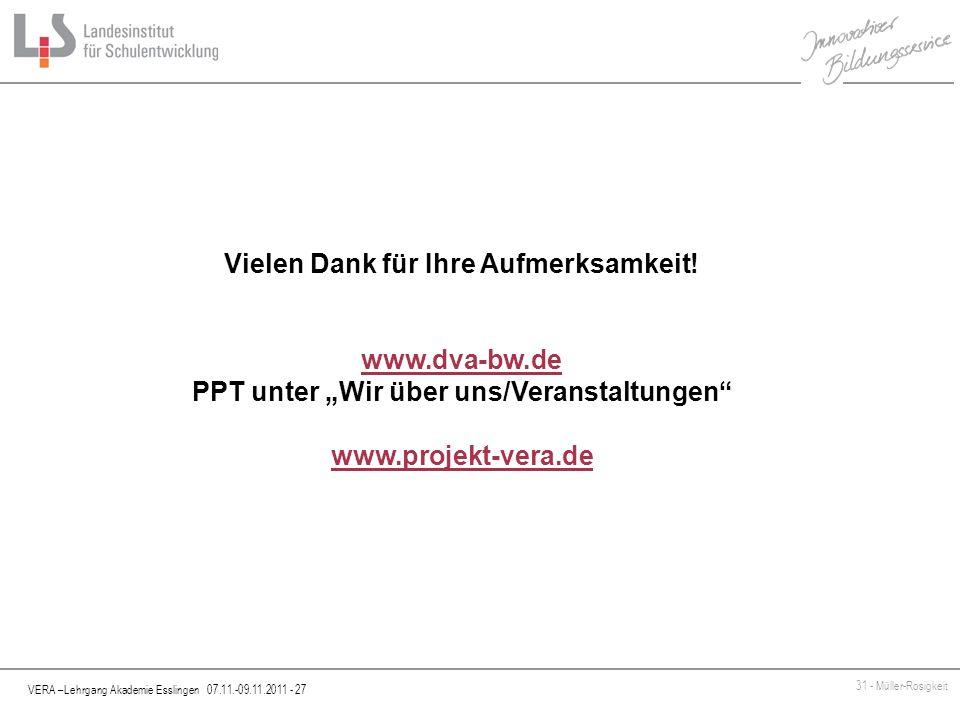 VERA –Lehrgang Akademie Esslingen 07.11.-09.11.2011 - 27 31 - Müller-Rosigkeit Vielen Dank für Ihre Aufmerksamkeit! www.dva-bw.de PPT unter Wir über u