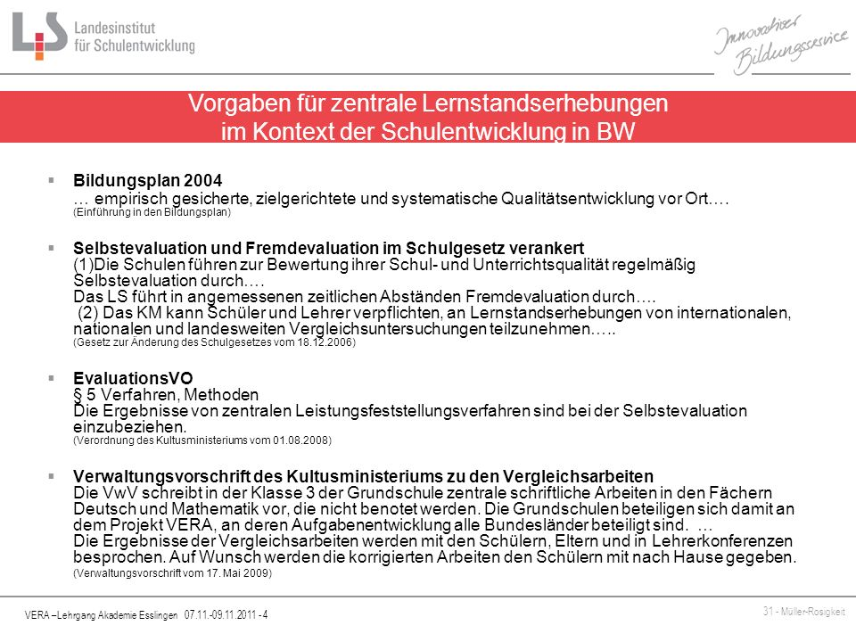 VERA –Lehrgang Akademie Esslingen 07.11.-09.11.2011 - 5 31 - Müller-Rosigkeit Vera 3 wird vom IQB in Berlin als standardisierte Lernstandserhebung (Test) entwickelt und bundesweit eingesetzt.