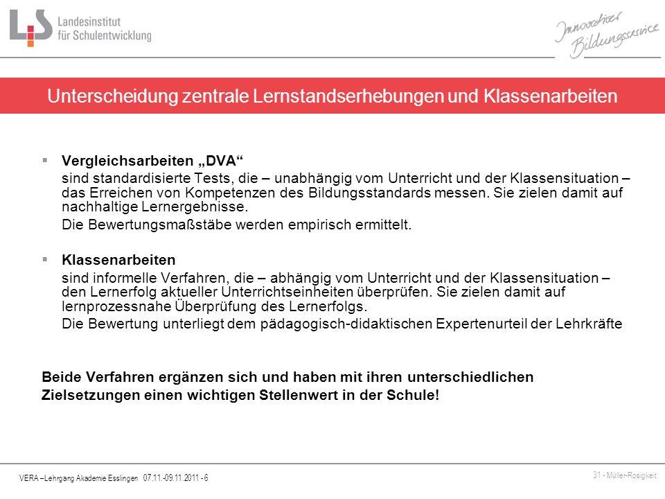 VERA –Lehrgang Akademie Esslingen 07.11.-09.11.2011 - 6 31 - Müller-Rosigkeit Vergleichsarbeiten DVA sind standardisierte Tests, die – unabhängig vom