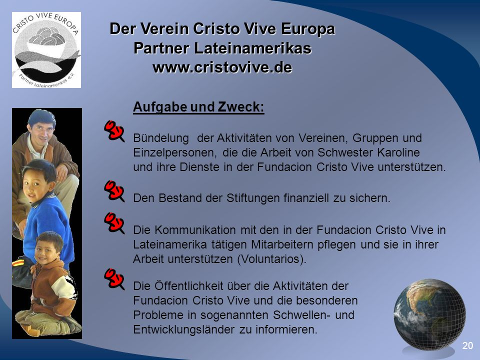 20 Der Verein Cristo Vive Europa Partner Lateinamerikas www.cristovive.de Aufgabe und Zweck: Bündelung der Aktivitäten von Vereinen, Gruppen und Einze
